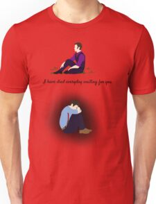I have died everyday waiting for you Unisex T-Shirt