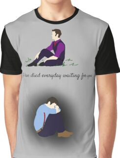 I have died everyday waiting for you Graphic T-Shirt