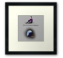 I have died everyday waiting for you Framed Print