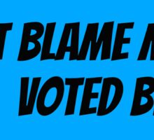 Don't Blame Me . . . . Sticker