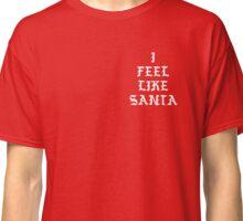 I FEEL LIKE SANTA Classic T-Shirt