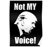 Not MY Voice! Anti-Trump Poster