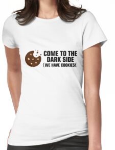 Come to the dark side. We have cookies! Womens Fitted T-Shirt