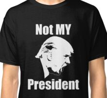 Not MY President - Anti-Trump Classic T-Shirt