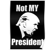 Not MY President - Anti-Trump Poster
