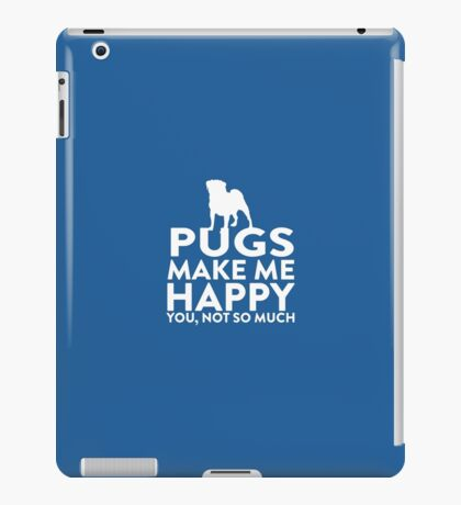 Pugs Make Me Happy Not You iPad Case/Skin