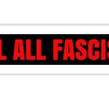 kill all fascists Sticker