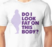 Do I look fat in this body? Unisex T-Shirt