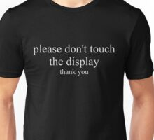 Don't Touch the Display Unisex T-Shirt
