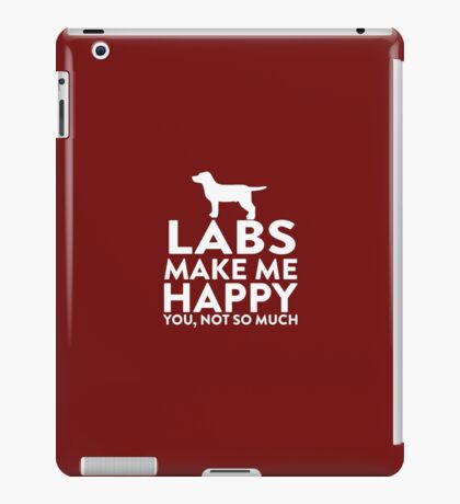 Labs Make Me Happy Not You iPad Case/Skin