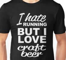 I HATE RUNNING BUT I LOVE CRAFT BEER Unisex T-Shirt