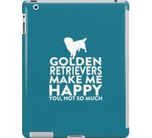 Golden Retrievers Make Me Happy Not You iPad Case/Skin