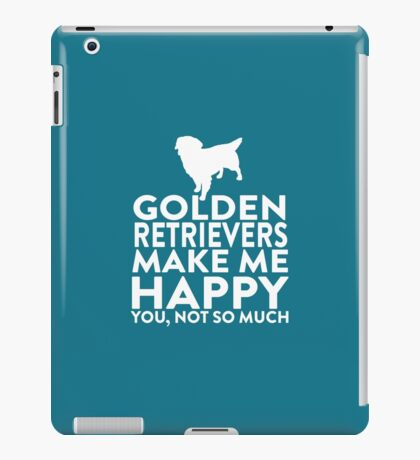 Golden Retrievers Make Me Happy Not You iPad Case/Skin