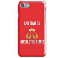 Anytime Is Mistletoe Time! iPhone Case/Skin