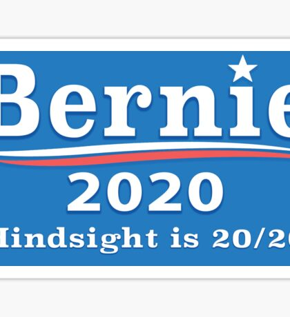 Bernie 2020 - Hindsight is 20/20 Sticker