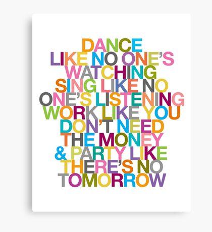 DANCE LIKE THERE'S NO TOMORROW Canvas Print