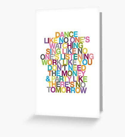 DANCE LIKE THERE'S NO TOMORROW Greeting Card