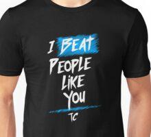I Beat People Like You Unisex T-Shirt