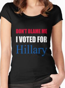 Don't Blame Me I Voted For Hillary  Women's Fitted Scoop T-Shirt