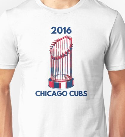 Chicago Cubs World Series Trophy 2016 Unisex T-Shirt