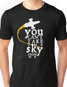 You can't take the sky from me - white text variant Unisex T-Shirt