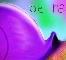 Don't be sad, be rad Sticker