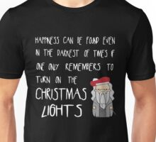 Happiness Can Be Found Even In The Darkest Of Times If One Only Remembers To Turn On The Christmas Lights Unisex T-Shirt