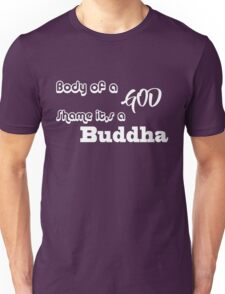 Body Of A God Shame It's A Buddha - T-shirt Unisex T-Shirt