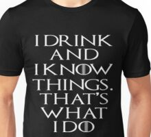 I Drink And Iknow Things.That's what I Do T-Shirt Unisex T-Shirt