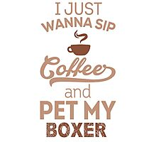 I Just wanna sip coffee and pet my boxer Photographic Print