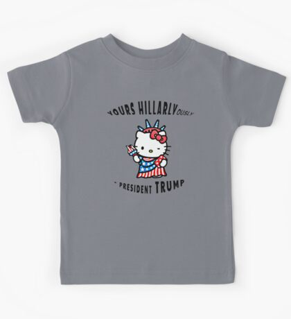 Yours Hillaryously, -President Trump Cute Sarcastic TShirt. Kids Tee