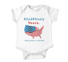 Hillaryously Yours, -President Trump Funny Sarcastic TShirt. One Piece - Short Sleeve