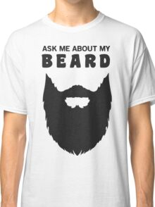 Ask Me About My Beard Classic T-Shirt