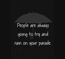 People are always  going to try and rain on your parade. Unisex T-Shirt