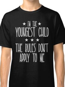 I'm the youngest child The rules don't apply to me Classic T-Shirt
