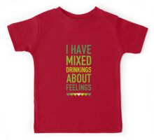 I have mixed drinking about feelings Kids Tee