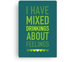 I have mixed drinking about feelings Canvas Print