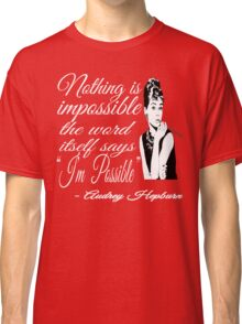 Audrey Hepburn Quote - Nothing Is Impossible Classic T-Shirt