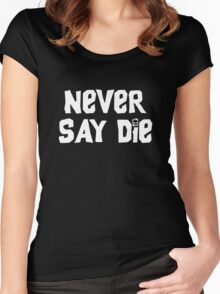 Never Say Die - Large Women's Fitted Scoop T-Shirt