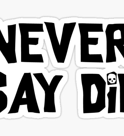 Never Say Die - Large Sticker