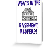 The Burbs - Whats In The Basement Klopek? Greeting Card