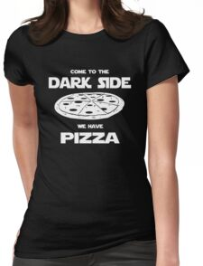 Come to the Dark side we have Pizza Womens Fitted T-Shirt