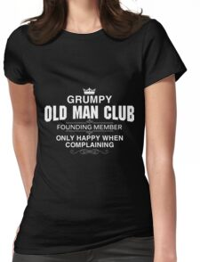 Grumpy old man club founding member only happy when complaining Womens Fitted T-Shirt