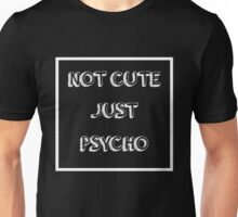 Cool Not Cute Just Psycho Unisex T-Shirt