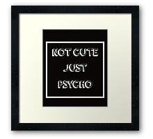 Cool Not Cute Just Psycho Framed Print