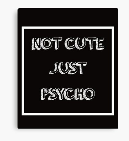 Cool Not Cute Just Psycho Canvas Print