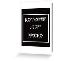 Cool Not Cute Just Psycho Greeting Card