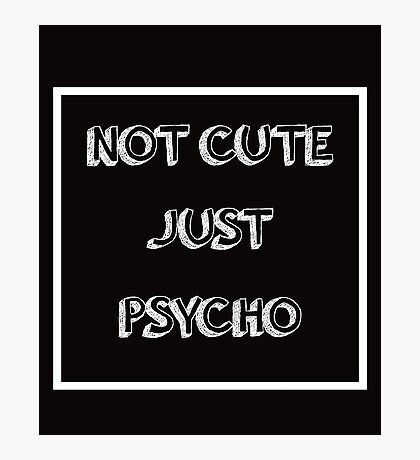 Cool Not Cute Just Psycho Photographic Print