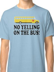 Billy Madison Quote - Chris Farley - No Yelling On The Bus! Classic T-Shirt