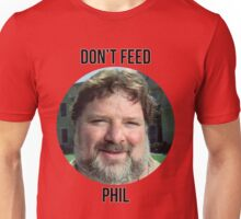 Don't Feed Phil! Unisex T-Shirt